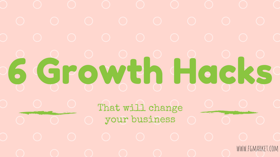 6 Growth Hacks That Will Change Your Business